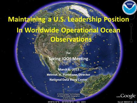 Maintaining a U.S. Leadership Position In Worldwide Operational Ocean Observations For Spring IOOS Meeting March 8, 2013 Helmut H. Portmann, Director National.