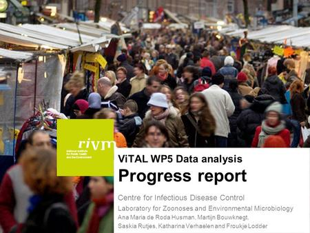 National Institute for Public Health and the Environment ViTAL WP5 Data analysis Progress report Centre for Infectious Disease Control Laboratory for Zoonoses.