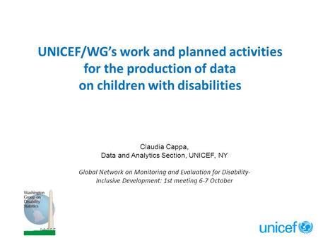 UNICEF/WG's work and planned activities for the production of data on children with disabilities Claudia Cappa, Data and Analytics Section, UNICEF, NY.