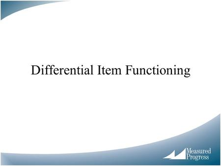 Differential Item Functioning. Anatomy of the name DIFFERENTIAL –Differential Calculus? –Comparing two groups ITEM –Focus on ONE item at a time –Not the.