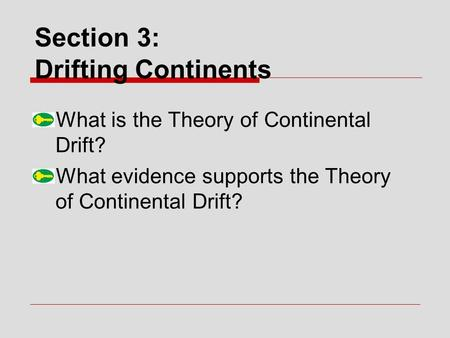Section 3: Drifting Continents What is the Theory of Continental Drift? What evidence supports the Theory of Continental Drift?