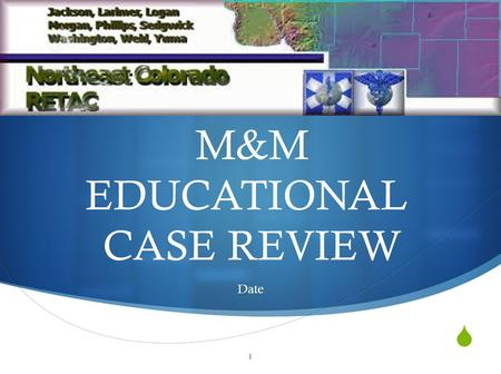  M&M EDUCATIONAL CASE REVIEW Date 1.  CASE # 2.