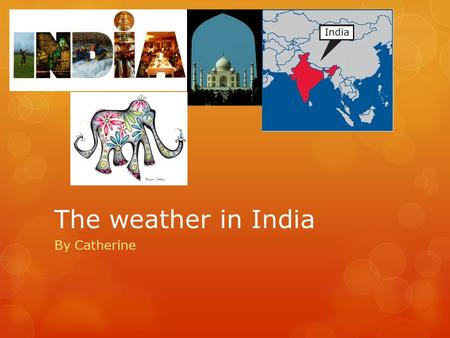 The weather in India By Catherine. The climate in India There are 6 climate zones in India. It is cold in the north, and tropical in the south and west.
