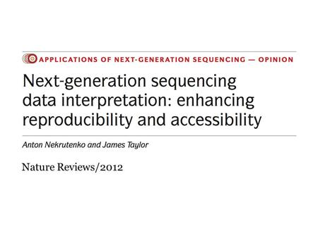 Nature Reviews/2012. Next-Generation Sequencing (NGS): Data Generation NGS will generate more broadly applicable data for various novel functional assays.