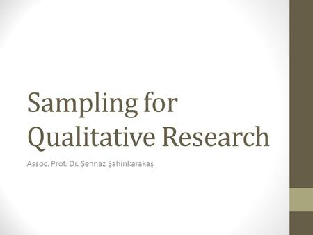 Sampling for Qualitative Research Assoc. Prof. Dr. Şehnaz Şahinkarakaş.