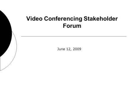 Video Conferencing Stakeholder Forum June 12, 2009.