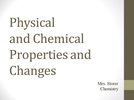 Physical and Chemical Properties and Changes Mrs. Storer Chemistry.
