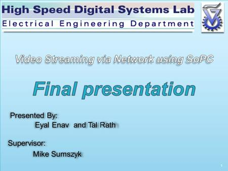 1 Presented By: Eyal Enav and Tal Rath Eyal Enav and Tal Rath Supervisor: Mike Sumszyk Mike Sumszyk.