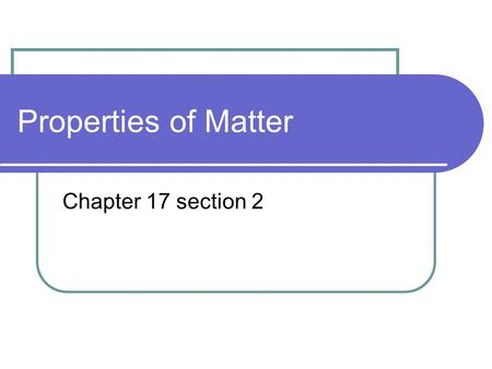 Properties of Matter Chapter 17 section 2.