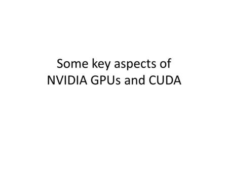 Some key aspects of NVIDIA GPUs and CUDA. Silicon Usage.