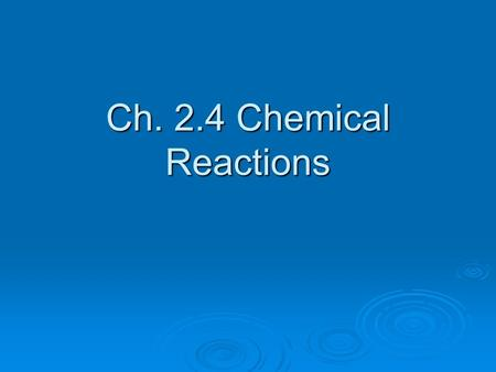 Ch. 2.4 Chemical Reactions. Chemical Property  Chemical property: the ability of a substance to undergo a specific chemical change.  Example: Iron binds.