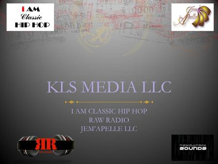 KLS MEDIA LLC I AM CLASSIC HIP HOP RAW RADIO JEM'APELLE LLC.