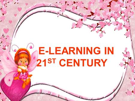 E-LEARNING IN 21 ST CENTURY. WHAT? E-learning is a new education concept by using the Internet technology. E-learning is essentially the computer and.