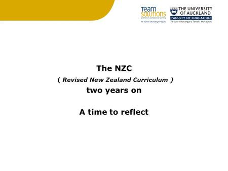 The NZC ( Revised New Zealand Curriculum ) two years on A time to reflect.