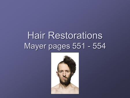 Hair Restorations Mayer pages 551 - 554. Sources of Hair Klicker page 140.