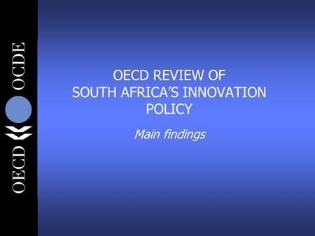 OECD REVIEW OF SOUTH AFRICA'S INNOVATION POLICY Main findings.
