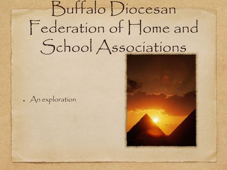 Buffalo Diocesan Federation of Home and School Associations An exploration.