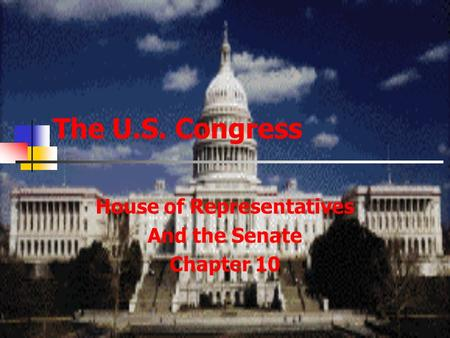 The U.S. Congress House of Representatives And the Senate Chapter 10.