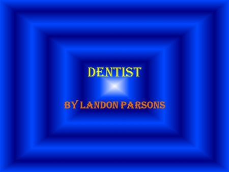 dentist By landon parsons How are dentists helpful Dentists examine teeth, gums, and related tissues using dental instruments, x-rays, and other diagnostic.
