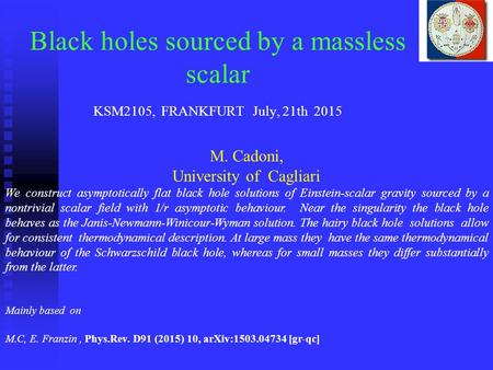 Black holes sourced by a massless scalar KSM2105, FRANKFURT July, 21th 2015 M. Cadoni, University of Cagliari We construct asymptotically flat black hole.