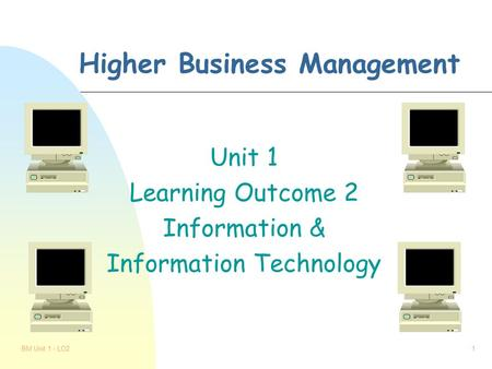 BM Unit 1 - LO21 Higher Business Management Unit 1 Learning Outcome 2 Information & Information Technology.