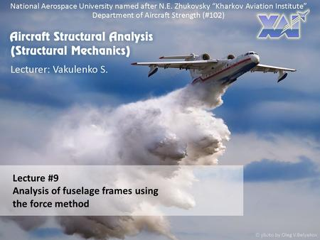 Lecture #9 Analysis of fuselage frames using the force method.