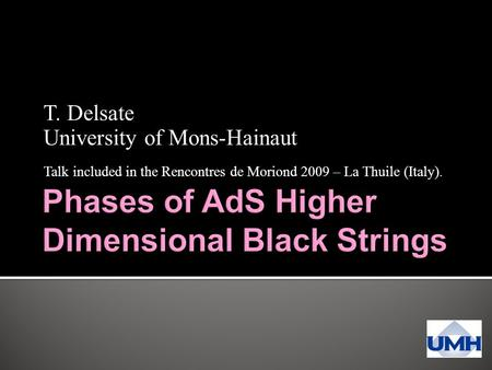 T. Delsate University of Mons-Hainaut Talk included in the Rencontres de Moriond 2009 – La Thuile (Italy).