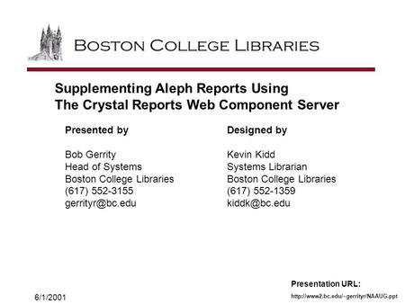 6/1/2001 Supplementing Aleph Reports Using The Crystal Reports Web Component Server Presented by Bob Gerrity Head.