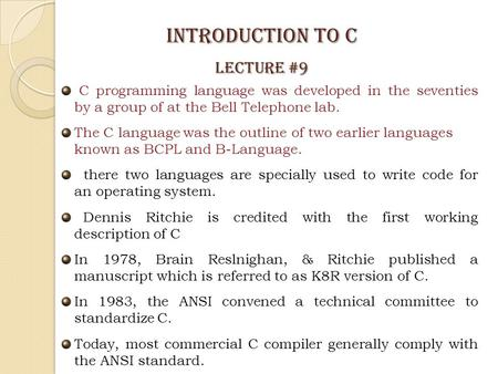C programming language was developed in the seventies by a group of at the Bell Telephone lab. The C language was the outline of two earlier languages.