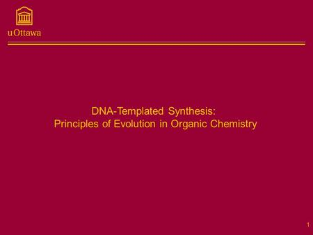 1 DNA-Templated Synthesis: Principles of Evolution in Organic Chemistry.