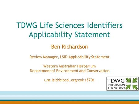 TDWG Life Sciences Identifiers Applicability Statement Ben Richardson Review Manager, LSID Applicability Statement Western Australian Herbarium Department.