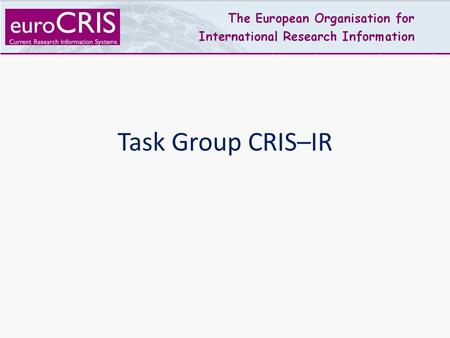 Task Group CRIS–IR. Ed Simons Radboud University Netherlands Initiator and project leader for the development of METIS, the CRIS used by all 13 universities.