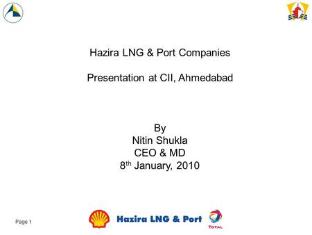 1Slid e Page 1 Hazira LNG & Port Companies Presentation at CII, Ahmedabad By Nitin Shukla CEO & MD 8 th January, 2010.