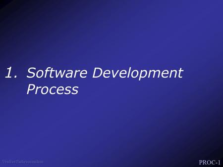 PROC-1 1. Software Development Process. PROC-2 A Process Software Development Process User's Requirements Software System Unified Process: Component Based.