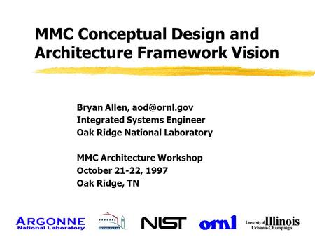 MMC Conceptual Design and Architecture Framework Vision Bryan Allen, Integrated Systems Engineer Oak Ridge National Laboratory MMC Architecture.