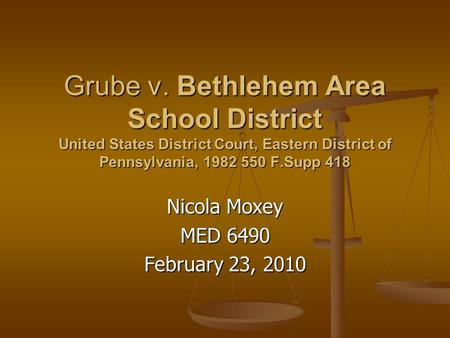 Grube v. Bethlehem Area School District United States District Court, Eastern District of Pennsylvania, 1982 550 F.Supp 418 Nicola Moxey MED 6490 February.