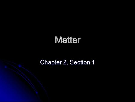 Matter Chapter 2, Section 1. Elements and the Periodic Table Element – a substance that cannot be broken down into simpler substances by ordinary chemical.