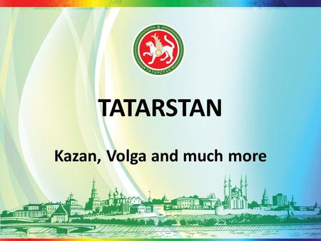 TATARSTAN Kazan, Volga and much more. Kazan is the 3 rd capital of Russia.