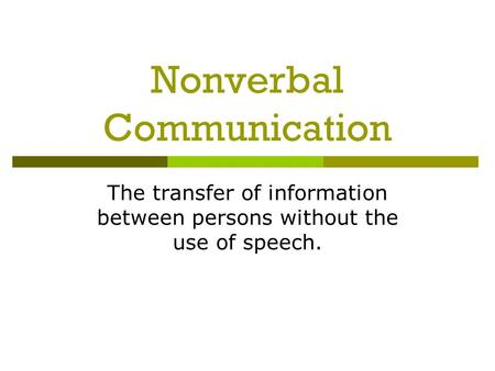 Nonverbal Communication The transfer of information between persons without the use of speech.
