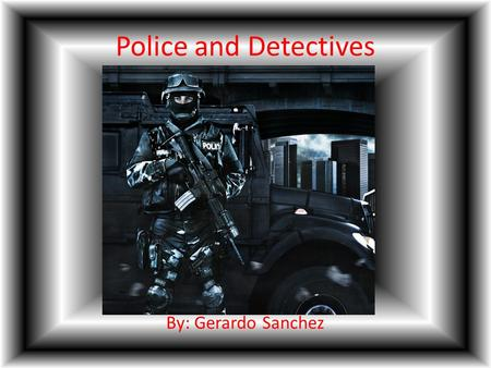 Police and Detectives By: Gerardo Sanchez. Outline How to become a police or detective Earnings Requirements to become a police.