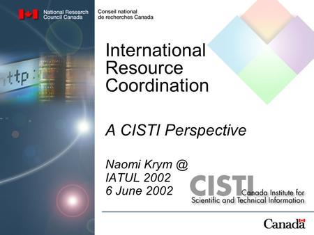 International Resource Coordination A CISTI Perspective Naomi IATUL 2002 6 June 2002.