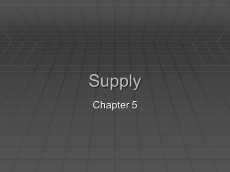 Supply Chapter 5. An Introduction to Supply  Supply – schedule of quantities that are offered for sale at each and every price  What suppliers will.