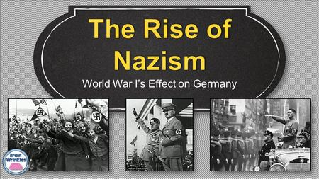 World War I's Effect on Germany. Teacher Info – The Rise of Nazism Questions Print off the Rise of Nazism handout for each student. They should complete.