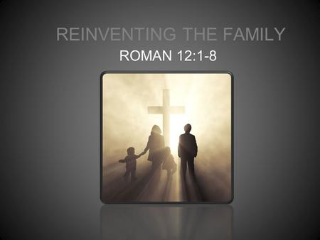 ROMAN 12:1-8 REINVENTING THE FAMILY. WE WERE TAKEN TO BIOLOGY CLASS TO SEE HOW COVENANT WORKS WE WERE TAKEN TO THE ART CLASS TO UNDERSTAND HOW THE TAPESTRY.