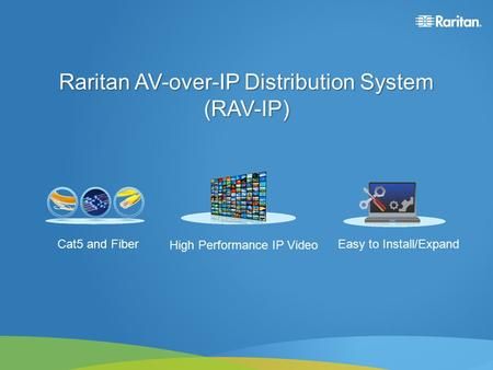 Raritan AV-over-IP Distribution System (RAV-IP) Cat5 and Fiber High Performance IP Video Easy to Install/Expand.