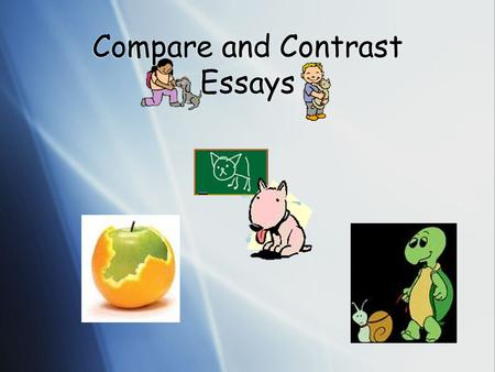 Compare and Contrast Essays. Purpose of comparing and contrasting  Show similarities  Show differences (contrast)  Show similarities  Show differences.