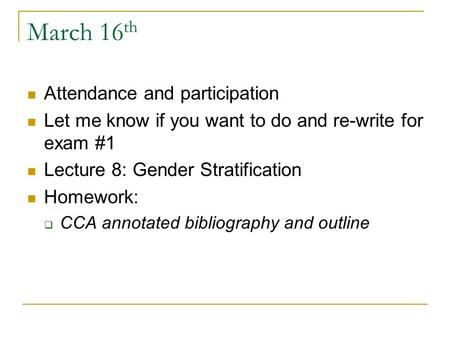 March 16 th Attendance and participation Let me know if you want to do and re-write for exam #1 Lecture 8: Gender Stratification Homework:  CCA annotated.