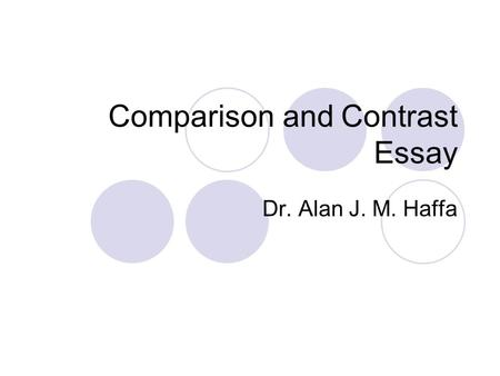 Comparison and Contrast Essay Dr. Alan J. M. Haffa.