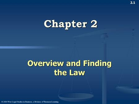© 2004 West Legal Studies in Business, a Division of Thomson Learning 2.1 Chapter 2 Overview and Finding the Law.