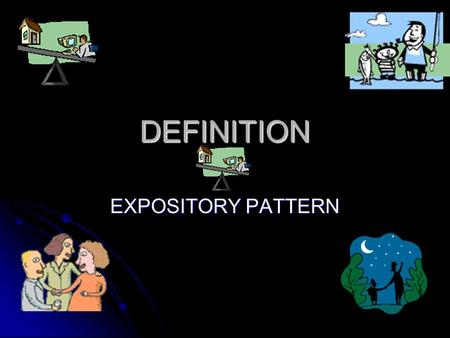 DEFINITION EXPOSITORY PATTERN. Simple Definitions: Simple definitions clarify meanings of concrete or noncontroversial terms, by: Simple definitions clarify.